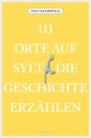 Sina Beerwald: 111 Orte auf Sylt, die Geschichte erzählen ★★★