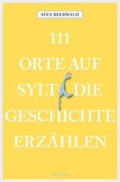 111 Orte auf Sylt, die Geschichte erzählen - Reiseführer