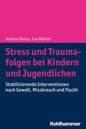 Stress und Traumafolgen bei Kindern und Jugendlichen - Stabilisierende Interventionen nach Gewalt, Missbrauch und Flucht