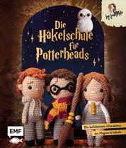 Die Häkelschule für Potterheads - Die beliebtesten Charaktere aus Hogwarts häkeln