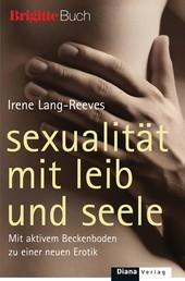 Sexualität mit Leib und Seele - Mit aktivem Beckenboden zu einer neuen Erotik