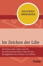 Im Zeichen der Lilie - Der Roman über Leben und Zeit des dämonischen Ritters Gilles de Rais, Kampfgefährte der Johanna von Orléans