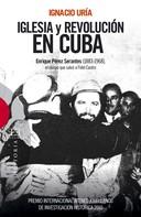 Ignacio Uría Rodríguez: Iglesia y revolución en Cuba