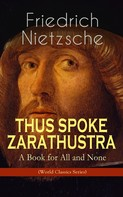 Friedrich Nietzsche: THUS SPOKE ZARATHUSTRA - A Book for All and None (World Classics Series)
