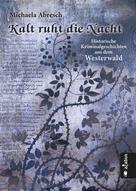Michaela Abresch: Kalt ruht die Nacht. Historische Kriminalgeschichten aus dem Westerwald ★★★★