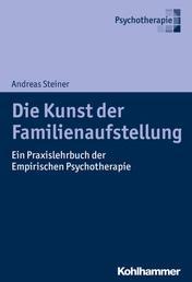 Die Kunst der Familienaufstellung - Ein Praxislehrbuch der Empirischen Psychotherapie