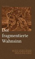 Stephan Fölske: Der fragmentierte Wahnsinn