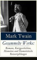Mark Twain: Gesammelte Werke: Romane, Kurzgeschichten, Memoiren und Humoristische Reiseerzählungen