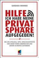 Barbara Wimmer: Hilfe, ich habe meine Privatsphäre aufgegeben!