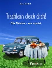 Tischlein deck dich! - Alte Märchen - neu verputzt