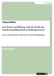 Das Recht auf Bildung und die Kritik am bundesrepublikanischen Bildungssystem - Eine Untersuchung zu Kriterien und ihrer Begründung