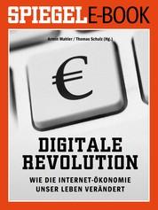 Digitale Revolution - Wie die Internet-Ökonomie unser Leben verändert - Ein SPIEGEL E-Book