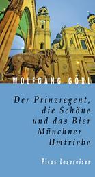 Der Prinzregent, die Schöne und das Bier. Münchner Umtriebe