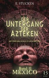 Der Untergang der Azteken. Band II - Mexico