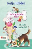 Katja Reider: In Schnüffeln eine 1: Eiskalt erwischt! ★★★★★