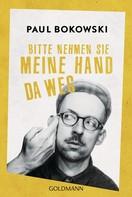 Paul Bokowski: Bitte nehmen Sie meine Hand da weg ★★★★