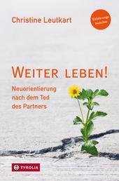 Weiter leben! - Neuorientierung nach dem Tod des Partners. Erfahrungsberichte.