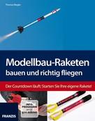 Thomas Riegler: Modellbau-Raketen bauen und richtig fliegen ★★★★★