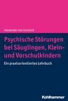 Alexander von Gontard: Psychische Störungen bei Säuglingen, Klein- und Vorschulkindern