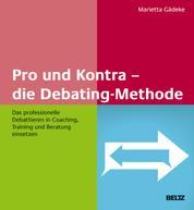 Pro und Kontra – die Debating-Methode - Das professionelle Debattieren in Coaching, Training und Beratung einsetzen