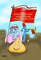 Bettina Lippenberger: Krümelchen und seine Freunde entdecken die Welt - Band 3