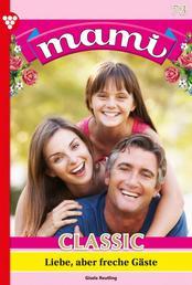 Mami Classic 73 – Familienroman - Liebe, aber freche Gäste