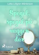 Lotta Löfgren Mårtenson: Spegel, spegel på väggen där