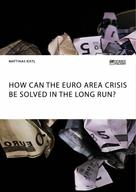 Matthias Kistl: How can the euro area crisis be solved in the long run?