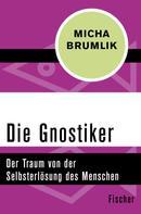 Micha Brumlik: Die Gnostiker