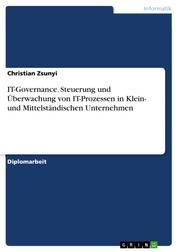 IT-Governance. Steuerung und Überwachung von IT-Prozessen in Klein- und Mittelständischen Unternehmen