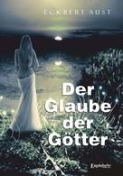 Eckbert Aust: Der Glaube der Götter ★★★★