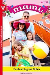 Mami 1735 – Familienroman - Paulas Flug ins Glück