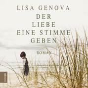 Der Liebe eine Stimme geben - Roman