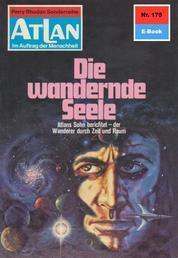 """Atlan 175: Die wandernde Seele - Atlan-Zyklus """"Im Auftrag der Menschheit"""""""