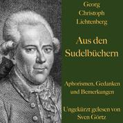 Georg Christoph Lichtenberg: Aus den Sudelbüchern - Aphorismen, Gedanken und Bemerkungen