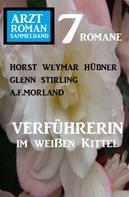 A. F. Morland: Verführerin im weißen Kittel: Arztroman Sammelband 7 Romane