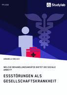 Annabelle Welsch: Essstörungen als Gesellschaftskrankheit. Welche Behandlungsansätze bietet die Soziale Arbeit?