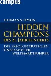 Hidden Champions des 21. Jahrhunderts - Die Erfolgsstrategien unbekannter Weltmarktführer
