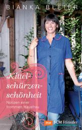 Kittelschürzenschönheit - Notizen einer frommen Hausfrau