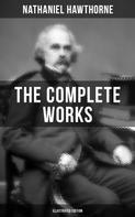 Nathaniel Hawthorne: The Complete Works of Nathaniel Hawthorne (Illustrated Edition)
