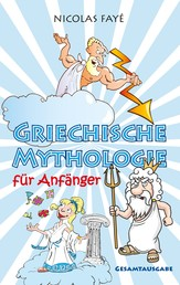 Griechische Mythologie für Anfänger - Gesamtausgabe