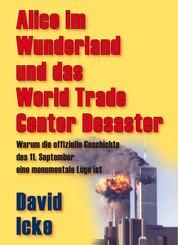 Alice im Wunderland und das World Trade Center Desaster - Warum die offizielle Geschichte des 11. September eine monumentale Lüge ist