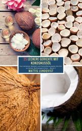 25 Leckere Gerichte mit Kokosnussöl - Band 2 - Von leckeren Salaten und Kartoffelrezepten bis hin zu feinen Bohnengerichten