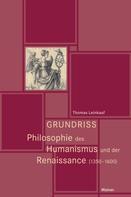 Thomas Leinkauf: Grundriss Philosophie des Humanismus und der Renaissance (1350-1600)