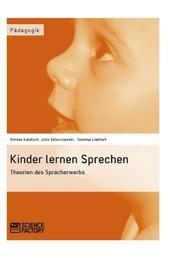 Kinder lernen Sprechen. Theorien des Spracherwerbs