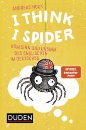 I Think I Spider - Vom Sinn und Unsinn des Englischen im Deutschen
