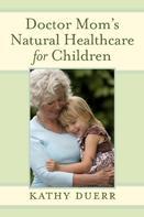 Kathy Duerr: Doctor Mom's Natural Healthcare for Children