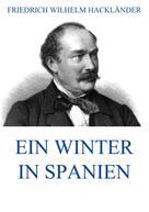 Friedrich Wilhelm Hackländer: Ein Winter in Spanien