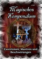 Frater LYSIR: Magisches Kompendium – Exorzismen, Mantren und Beschwörungen