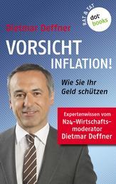 Vorsicht Inflation - Wie Sie ihr Geld schützen: Expertenwissen von Dietmar Deffner, bekannt aus N24